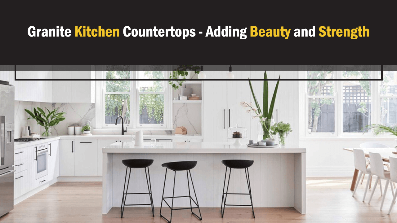 Granite Kitchen Countertops - Adding Beauty and Strength